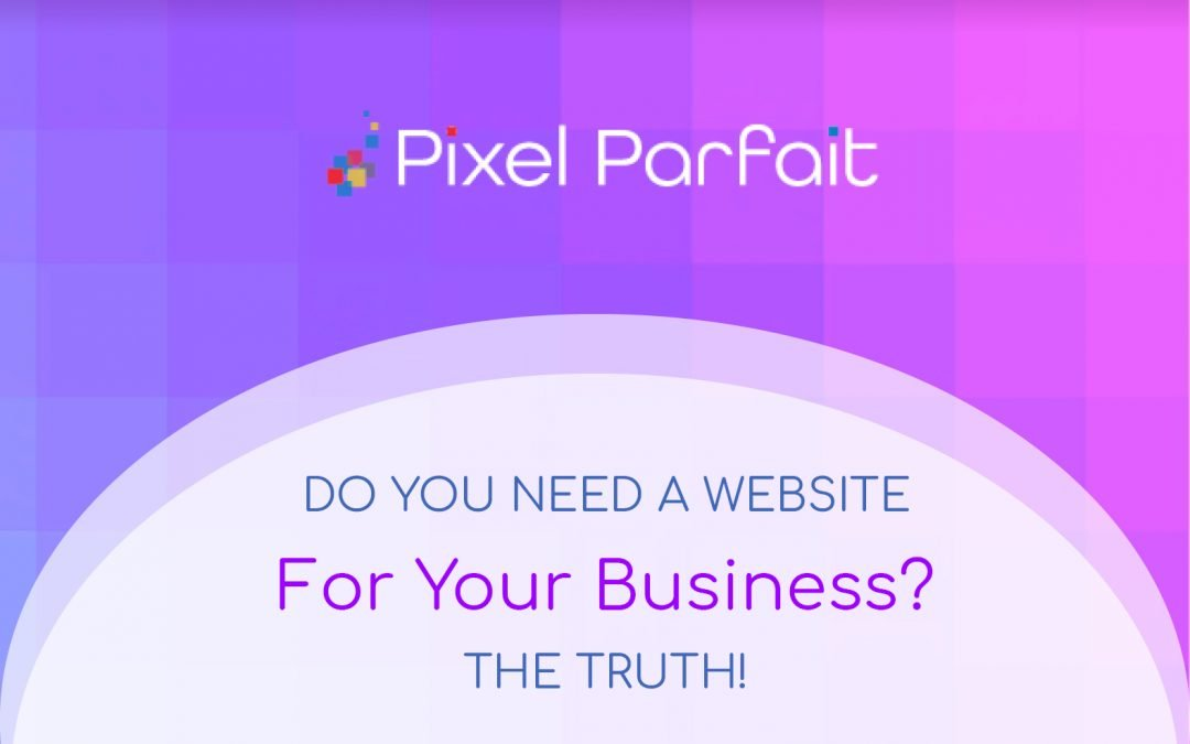 Do I Need a Website for My Business? The Truth!